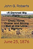 img - for 'A DAMNED BIG FIGHT': Crazy Horse, Custer and Sitting Bull at the Little Bighorn: June 25, 1876 book / textbook / text book