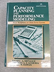 Capacity Planning and Performance Modeling: From Mainframes to Client-Server Systems/Book and Disk