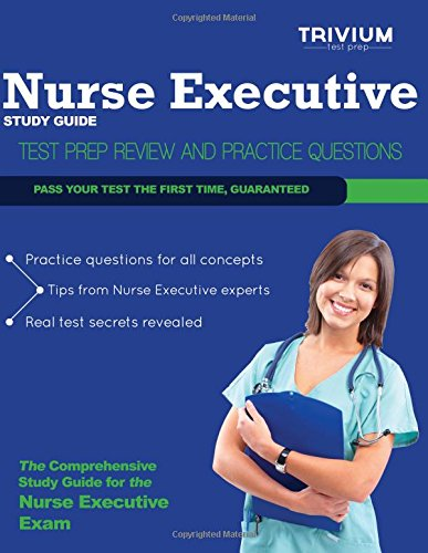 Nurse Executive Study Guide: Test Prep Review and Practice Questions
