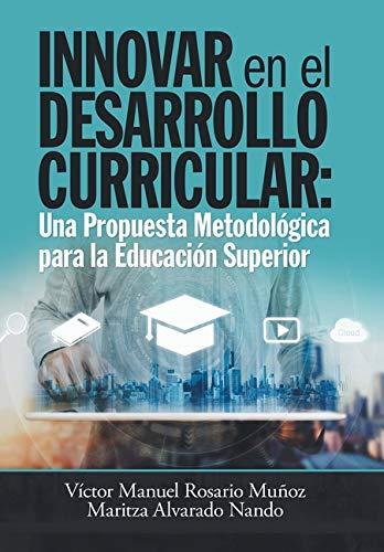 Innovar En El Desarrollo Curricular Una Propuesta Metodológica Para La Educación Superior  [Muñoz, Víctor Manuel Rosario - Nando, Maritza Alvarado] (Tapa Dura)