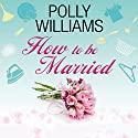 How to Be Married Audiobook by Polly Williams Narrated by Suzy Aitchison
