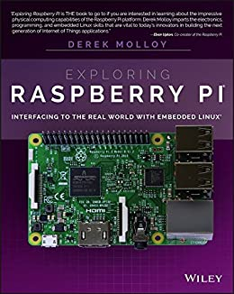 Exploring Raspberry Pi: Interfacing to the Real World with Embedded Linux de [Molloy, Derek]
