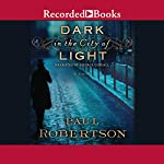 Dark in the City of Light | Paul Robertson