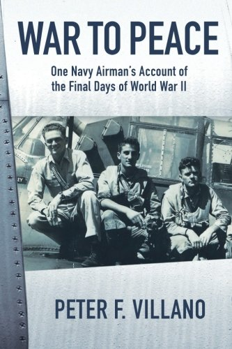 War to Peace: One Navy Airman's Account of the Final Days of World War II