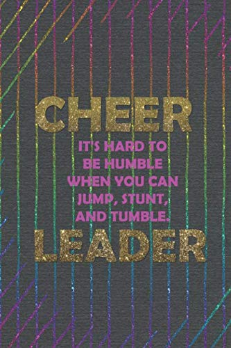 Cheer It's Hard To Be Humble When You Can Jump, Stunt, And Tumble. Leader: Blank Lined Notebook Journal Diary Composition Notepad 120 Pages 6x9 Paperback ( Cheerleader ) Black -