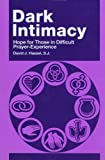 Dark Intimacy : Hope for Those in Difficult Prayer-Experience, Hassel, David J., 0829407081