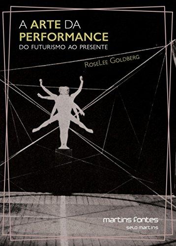 A Arte da Performance. Do Futurismo ao Presente