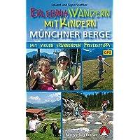 Erlebniswandern mit Kindern Münchner Berge: 31 Touren zwischen Füssen und Inntal