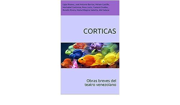 Amazon.com: Corticas: Obras breves del teatro venezolano (Spanish Edition) eBook: Marisabel Contreras, Ligia Alvarez, José Antonio Barrios, Miriam Castillo, ...