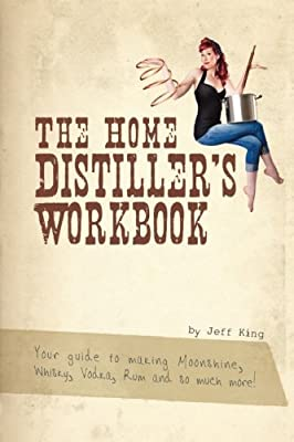 The Home Distiller's Workbook: Your Guide to Making Moonshine, Whisky, Vodka, Rum and So Much More! Vol. 1