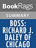 Summary & Study Guide Boss: Richard J. Daley of Chicago by Mike Royko