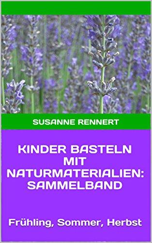 Kinder Basteln Mit Naturmaterialien Sammelband Fruhling Sommer