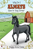Why Do I Always Have to Stay Home?, Peggy Anne Crane, 1607996499