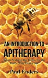 An Introduction To Apitherapy: When Nothing Else Helps, Try the Power of the Honey Bee