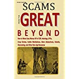 Scams from the Great Beyond: How to Make Easy Money Off of ESP, Astrology, UFOs, Crop Circles, Cattle Mutilations, Alien Abductions, Atlantis, Channeling, and Other New Age Nonsense.