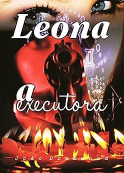 Leona - A Executora por [Drummond, João]