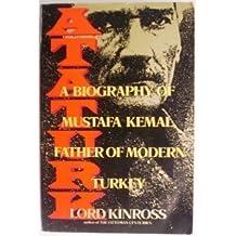 Ataturk: A Biography of Mustafa Kemal, Father of Modern Turkey by Patrick Balfour Kinross (1992-01-05)