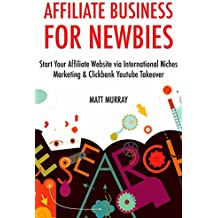 Affiliate Business for Newbies (Combo Training): Start Your Affiliate Website via International Niches Marketing...