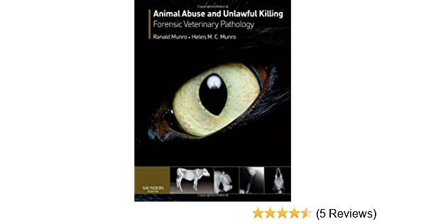 Animal Abuse And Unlawful Killing Forensic Veterinary Pathology 9780702028786 Medicine Health Science Books Amazon Com
