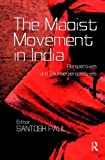 The Maoist Movement in India : Perspectives and Counterperspectives, , 0415634067
