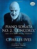 Piano Sonata No. 2, ''Concord,'' with the Essays Before a Sonata (Dover Music for Piano)