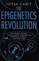 The Epigenetics Revolution: How Modern Biology Is Rewriting Our Understanding of Genetics, Disease, and Inheritance