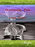 Overcoming the Pain of Losing a Mother (StraightForward Talk Empowerment Series Book 2)