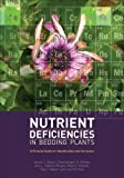 Nutrient Deficiencies in Bedding Plants, James L. Gibson and Dharmalingam S. Pitchay, 1883052610
