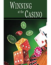 Winning at the Casino: Gambling Strategies to Consistently Win at Las Vegas Casino Games or How to Win at Playing Roulette, Slots, Blackjack, Craps & Baccarat–Win at Playing Online Casino Games, too!