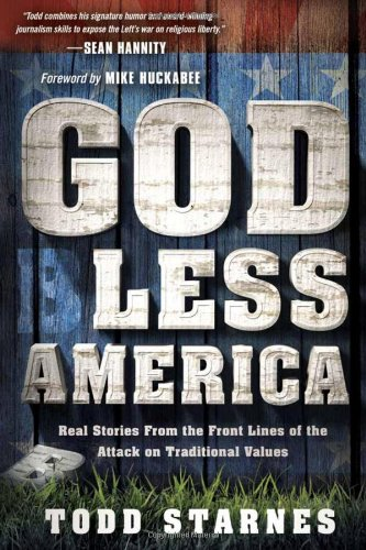 (God Less America: Real Stories From the Front Lines of the Attack on Traditional Values)