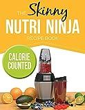 ninja healthy recipes - The Skinny Nutri Ninja Recipe Book: Delicious & Nutritious Healthy Smoothies Under 100, 200 & 300 Calories