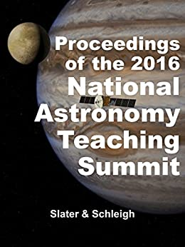 Proceedings of the 2016 National Astronomy Teaching Summit (Proceedings of the National Astronomy Teaching Summit) by [Slater, Timothy, Schleigh, Sharon]