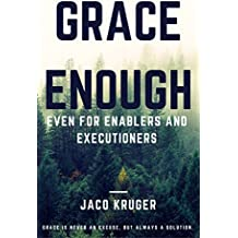Grace Enough - Even for enablers and executioners: Grace is never an excuse, but always a solution.