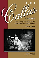 Callas Legacy: The Complete Guide to Her Recordings on Compact Di Callas Legacy: The Complete Guide to Her Recordings on Compact Disc: The Complete Guide to Her Recordings on Compact Discs