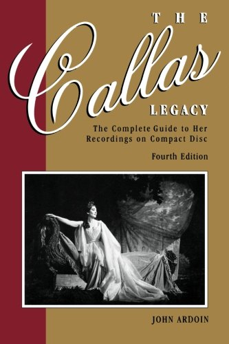 Callas Legacy, The: The Complete Guide to Her Recordings on Compact Di