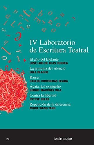 IV Laboratorio de Escritura Teatral (LET): El año del Elefante - La armonía del silencio - Kaiser - Ágata. Un evangelio - Contra la libertad - Repetición ... diferencia (Teatroautor) (Spanish Edition)