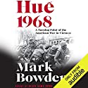 Hue 1968: A Turning Point of the American War in Vietnam Hörbuch von Mark Bowden Gesprochen von: Joe Barrett