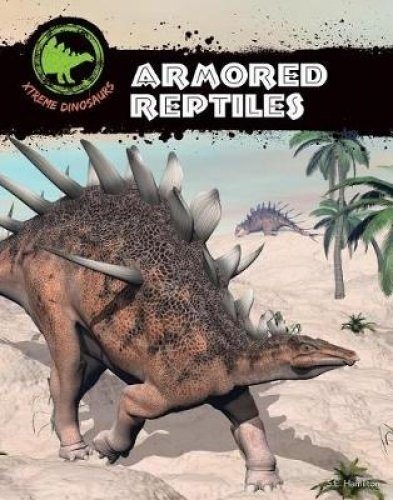 Armored Reptiles (Xtreme Dinosaurs)
