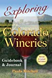 img - for Exploring Colorado Wineries - Guidebook & Journal - Revised & Updated 2nd Edition book / textbook / text book