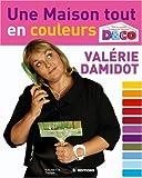 Une maison tout en couleurs : Tous les conseils et astuces de Valérie Damidot