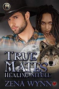 True Mates: Healing NeeCee by [Wynn, Zena]
