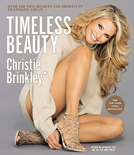 Timeless Beauty: Over 100 Tips, Secrets, and Shortcuts to Looking Great (Best Celebrity Beauty Secrets)