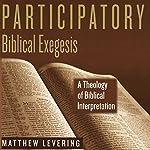 Participatory Biblical Exegesis: A Theology of Biblical Interpretation | Matthew Levering