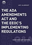 The ADA Amendments Act and the EEOC's Implementing Regulations, Amy Allbright, 162722145X