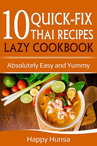 10 Quick-Fix Thai Recipes Lazy Cookbook: Absolutely Easy and Yummy