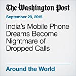 India's Mobile Phone Dreams Become Nightmare of Dropped Calls | Rama Lakshmi
