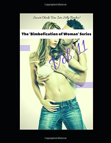 The 'Bimbofication of Woman' Series, Vol. 11: Smart Chicks Turn Into Silly Bimbos!