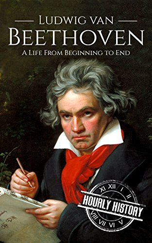 - Ludwig van Beethoven: A Life From Beginning to End (Composer Biographies Book 2)
