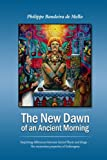 The New Dawn of an Ancient Morning: Surprising differences between Sacred Plants and drugs - The mysterious properties of Entheogens