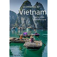 4 semaines au Vietnam: sans être millionnaire (Voyage backpack) (French Edition)
